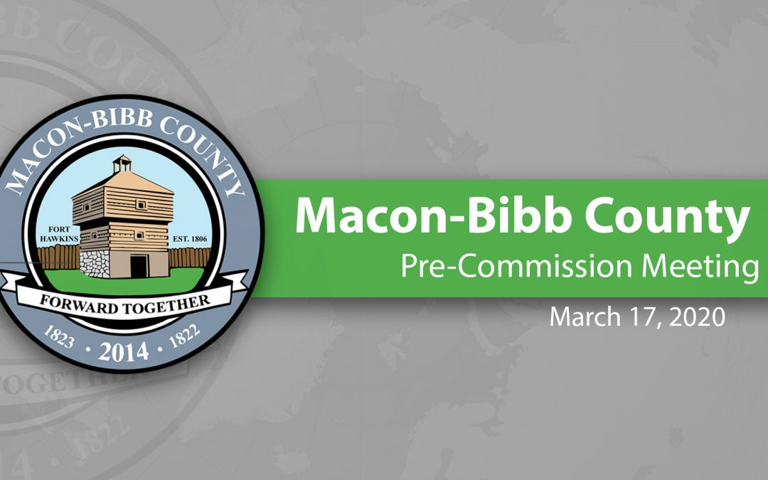 March 17, 2020 Macon-Bibb County Pre-Commission Meeting